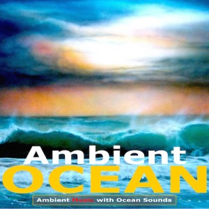 Ambient Ocean-Ambient Nature Music